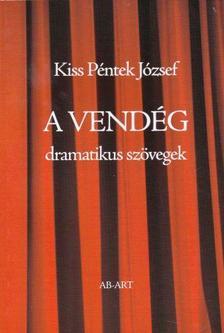 Kiss Péntek József - A vendég - Dramatikus szövegek - 18 éven felülieknek