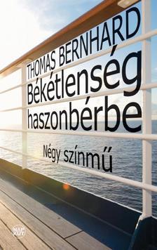 Thomas Bernhard - Békétlenség haszonbérbe - Négy színmű
