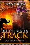 Kusy Frank - Off the Beaten Track - My Crazy Year in Asia [eKönyv: epub,  mobi]