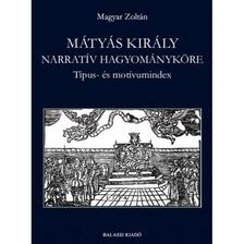 Magyar Zoltán - Mátyás király narratív hagyományköre. Típus- és motívumindex