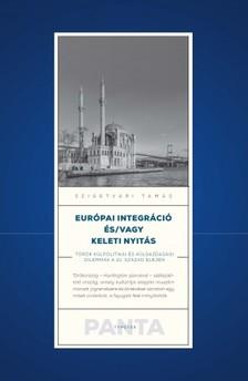 Szigetvári Tamás - Európai integráció és/vagy keleti nyitás - Török külpolitikai és külgazdasági dilemmák a 21. század elején [eKönyv: pdf]