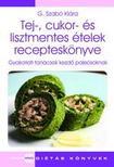 G.Szabó Klára - Tej-, cukor- és lisztmentes ételek recepteskönyve<!--span style='font-size:10px;'>(G)</span-->