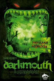 Shane Hegarty - Darkmouth - A legendavadász