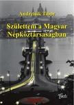 ANDREISIK TIBOR - Születtem a Magyar Népköztársaságban [eKönyv: epub,  mobi]