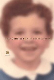 Gutfreund, Amir - A mi holokausztunk