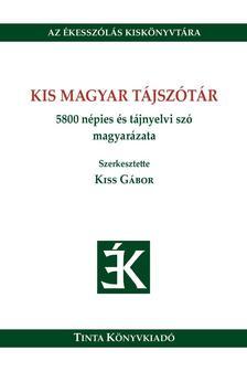 Kiss Gábor - Kis magyar tájszótár5800 népies és tájnyelvi szó magyarázata