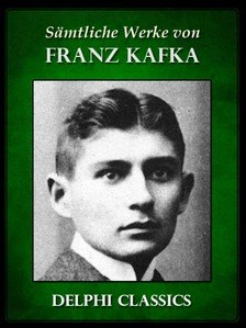 Franz Kafka - Saemtliche Werke von Franz Kafka (Illustrierte) [eKönyv: epub, mobi]