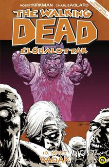 Robert Kirkman - Charlie Adlard - The Walking Dead Élőhalottak - 10. kötet: Vadak