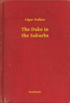 Edgar Wallace - The Duke in the Suburbs [eKönyv: epub, mobi]