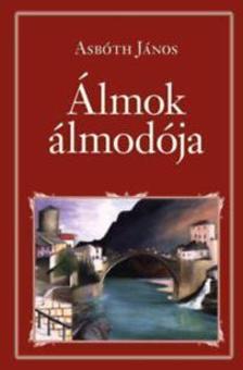 ASBÓTH JÁNOS - Álmok álmodója - Nemzeti Könyvtár 57.