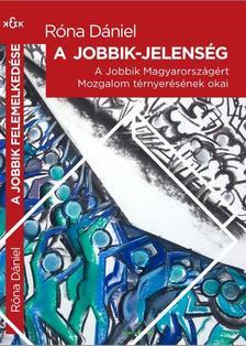 Róna Dániel - Jobbik-jelenség: A Jobbik Magyarországért Mozgalom térnyerésének okai