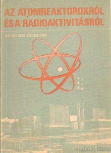 MAKRA ZSIGMOND - Az atomreaktorokról és a radioaktivitásról [antikvár]