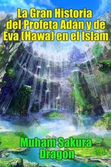 Dragon Muham Sakura - La Gran Historia del Profeta Adán y de Eva (Hawa) en el Islam [eKönyv: epub, mobi]
