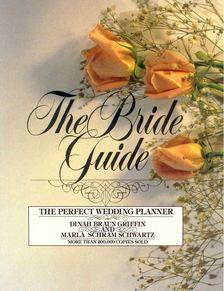 BRAUN GRIFFIN, DINAH - SCHRAM SCHWARTZ, MARLA - The Bride Guide - The Perfect Wedding Planner [antikvár]