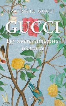 Patricia Gucci - Gucci . Egy sikeres dinasztia története