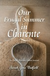 Martin Papworth Sarah Jane Butfield, - Our Frugal Summer in Charente - An Expat's Kitchen Garden Journal [eKönyv: epub,  mobi]