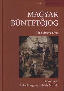 Balogh Ágnes - Tóth Mihály szerk. - Magyar Büntetőjog. Általános rész /ÚJ/