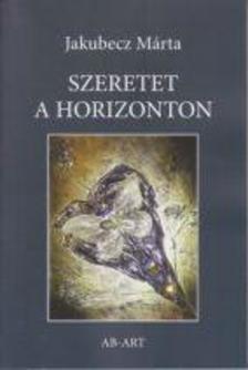 Jakubecz Márta - Szeretet a horizonton