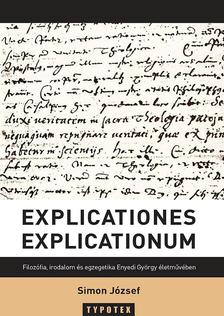 Simon József - Explicationes explicationum - Filozófia, irodalom és egzegetika Enyedi György életművében