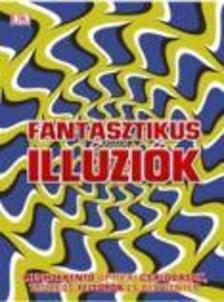 - Fantasztikus illúziók Meghökkentő optikai csalódások, trükkös fejtörők és rejtvények