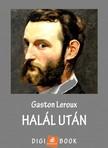 Gaston Leroux - Halál után [eKönyv: epub, mobi]<!--span style='font-size:10px;'>(G)</span-->