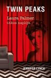 Jennifer Lynch - Laura Palmer titkos naplója - Twin Peaks [eKönyv: epub, mobi]