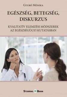 Gyuro Monika - Egészség, betegség, diskurzus - Kvalitatív elemzési módszerek az egészségügyi kutatásban [eKönyv: epub, mobi]