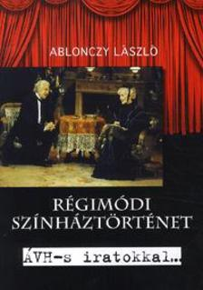 Ablonczy László - RÉGIMÓDI SZÍNHÁZTÖRTÉNET