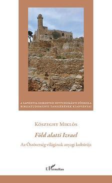 Kőszeghy Miklós - Kőszeghy Miklós: Föld alatti Izrael. Az Ószövetség világának anyagi kultúrája