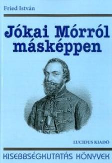 Fried István - Jókai Mórról másképpen