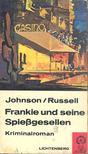 JOHNSON, GEORGE CLAYTON; RUSSEL, JACK GOLDEN - Frankie und seine Spießgesellen [antikvár]