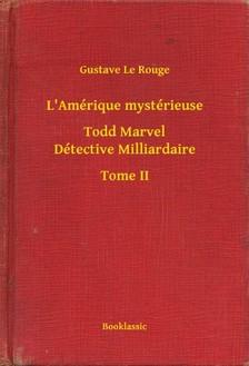 Rouge Gustave Le - L'Amérique mystérieuse - Todd Marvel Détective Milliardaire - Tome II [eKönyv: epub, mobi]