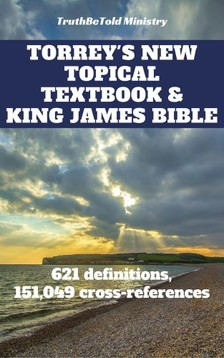 Joern Andre Halseth, TruthBetold Ministry, Reuben Archer Torrey - Torrey's New Topical Textbook and King James Bible - 621 definitions and has 151,049 cross-references [eKönyv: epub, mobi]