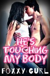 Gurl Foxxy - He's Touching My Body [eKönyv: epub,  mobi]