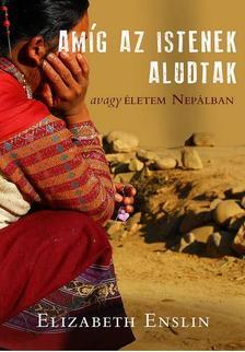 Elizabeth Enslin - Amíg az Istenek aludtak - avagy életem Nepálban