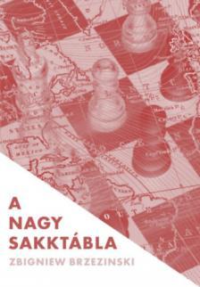 Zbigniew Brzezinski - A nagy sakktábla. Amerika világelsősége és geopolitikai feladatai
