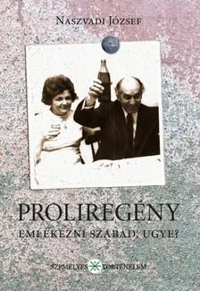 Naszvadi József - Proliregény - Emlékezni szabad, ugye? [eKönyv: epub, mobi]