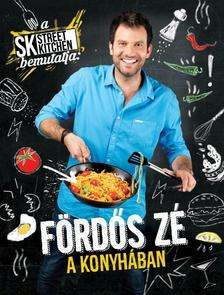 Fördős Zé - A Street Kitchen bemutatja: Fördős Zé a konyhában