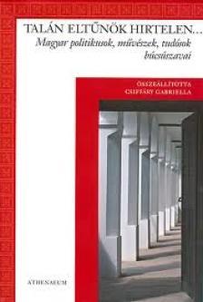 CSIFFÁRY GABRIELLA - TALÁN ELTŰNÖK HIRTELEN - MAGYAR POLITIKUSOK, MŰVÉSZEK, TUDÓSOK BÚCSÚSZAVAI