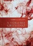 Ambrus Zoltán - A türelmes Grizeldisz [eKönyv: epub,  mobi]