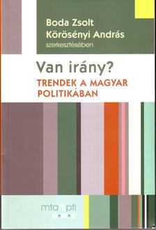 Boda Zsolt-Körössényi András (szerk) - Van irány? Trendek a magyar politikában
