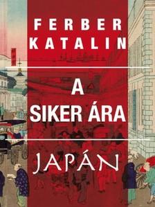 Karen Hawkins - A siker ára - Tanulmányok a (másik) Japánról [eKönyv: epub, mobi]