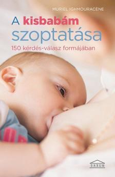xxx - A kisbabám szoptatása - 150 kérdés-válasz formájában