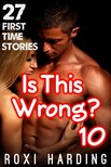 Harding Roxi - Is This Wrong #10 - 27 First-Time Stories [eKönyv: epub,  mobi]