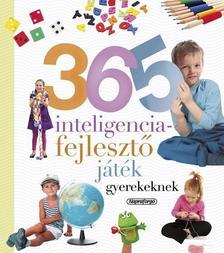 Neveljünk egészséges gyereket! - 365 intelligenciafejlesztő játék gyerekeknek