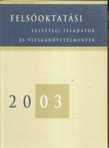 Cseh Boglárka főszerk. - Felsőoktatási felvételi feladatok és vizsgakövetelmények 2003 [antikvár]