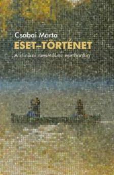 Csabai Márta - Eset - történet - A klinikai mesétől az esetbankig