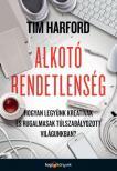 Tim Harford - Alkotó rendetlenség Hogyan legyünk kreatívak és rugalmasak túlszabályozott világunkban?<!--span style='font-size:10px;'>(G)</span-->