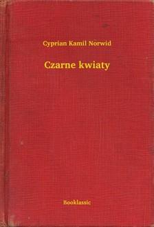 Norwid Cyprian Kamil - Czarne kwiaty [eKönyv: epub, mobi]