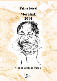 Talata József - Moráliák 2014